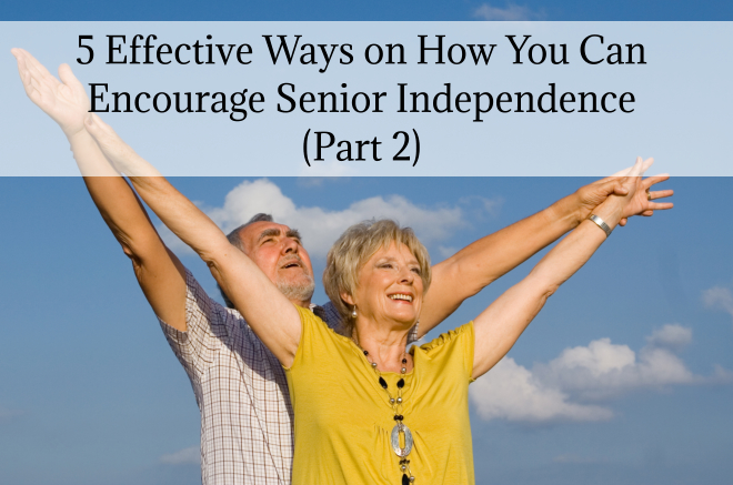 5 Effective Ways on How You Can Encourage Senior Independence (Part 2)